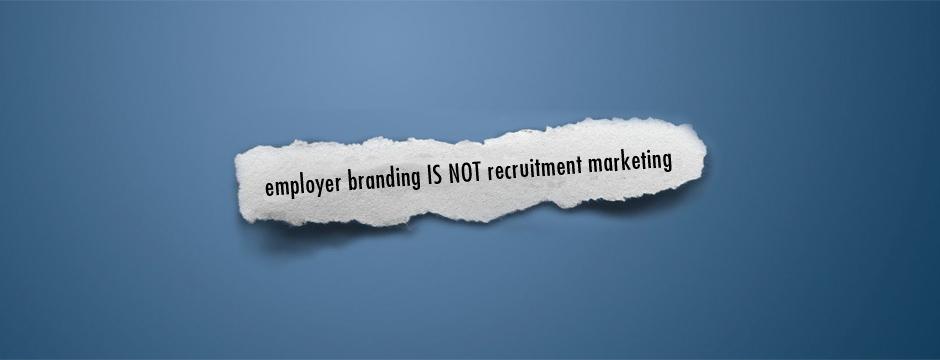 employerbranding-isnot-recruitmentmarketing